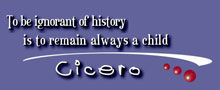 To be ignorant of history is to remain always a child - Cicero